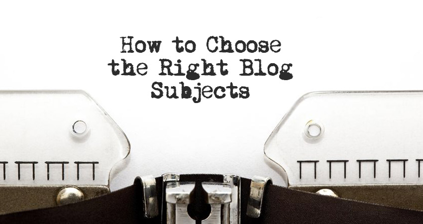 How to Choose the Right Blog Subjects