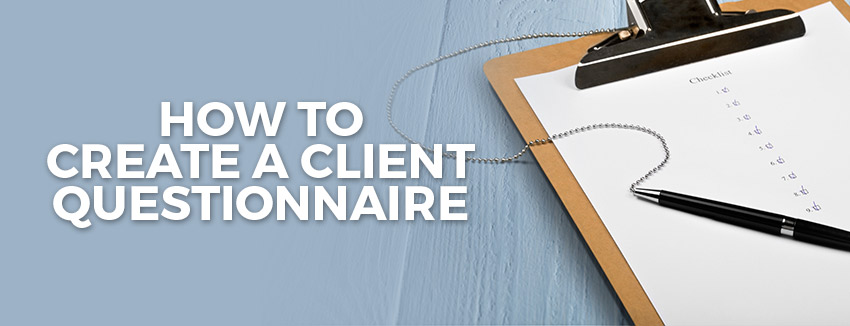 How to Create a Client Questionnaire