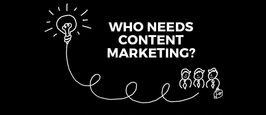 Who Needs Content Marketing?