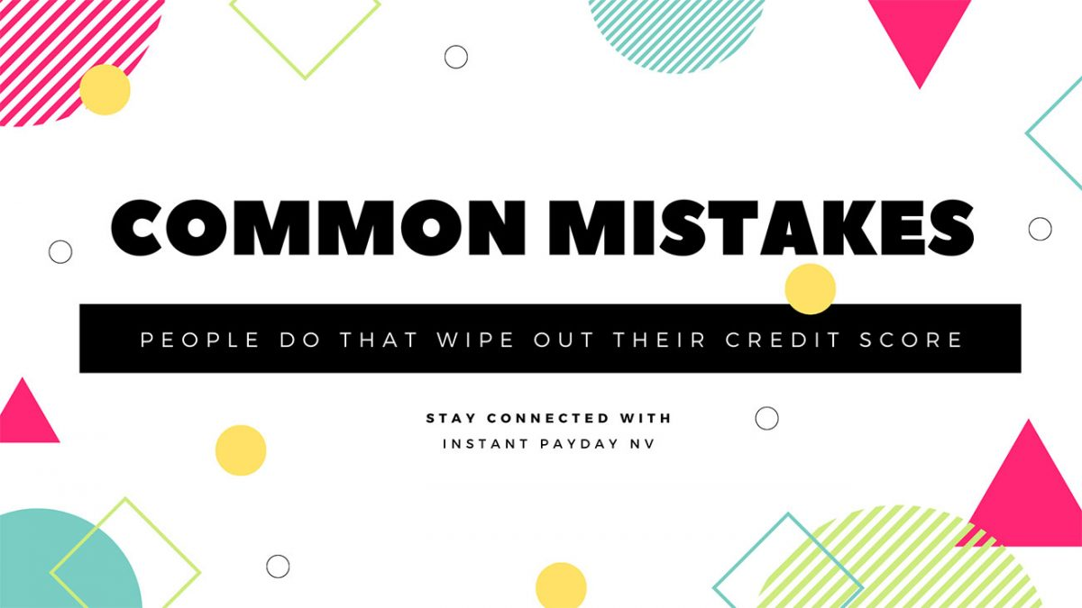Common-Mistakes-People-Do-that-Wipe-Out-their-Credit-Score