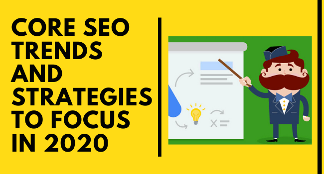 What are the Core SEO Trends and Strategies to Focus in 2020